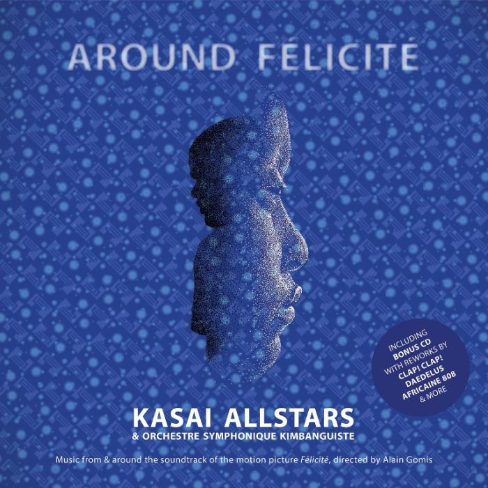 KASAI ALLSTARS & ORCHESTRE SYMPHONIQUE KIMBANGUISTE – Around Félicité (original soundtrack)