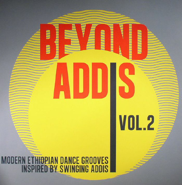 'BEYOND ADDIS VOL.2 MODERN ETHIOPIAN DANCE GROOVES INSPIRED BY SWINGING ADDIS' (compilatie)