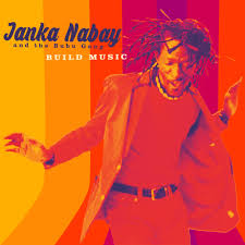 JANKA NABAY and the BUBU GANG – Build Music