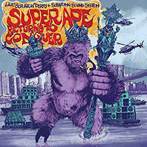 LEE 'SCRATCH' PERRY + Subatomic Sound System – Super Ape Returns to Conquer