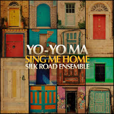 YO-YO MA & THE SILK ROAD ENSEMBLE – Sing Me Home